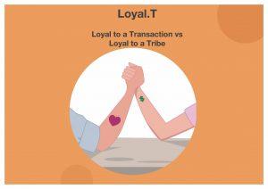 Loyal.T: Loyal to a Transaction vs Loyal to a Tribe